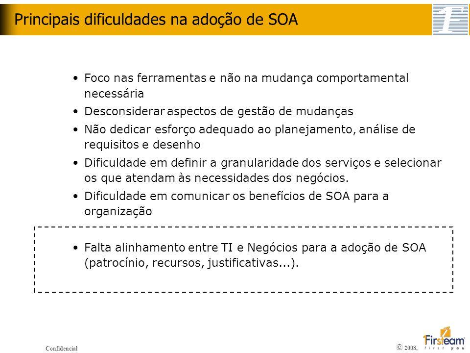 © 2008, Confidencial Foco nas ferramentas e não na mudança comportamental necessária Desconsiderar aspectos de gestão de mudanças Não dedicar esforço