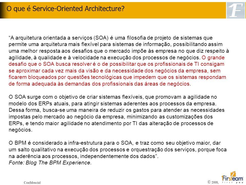 © 2008, Confidencial A arquitetura orientada a serviços (SOA) é uma filosofia de projeto de sistemas que permite uma arquitetura mais flexível para si