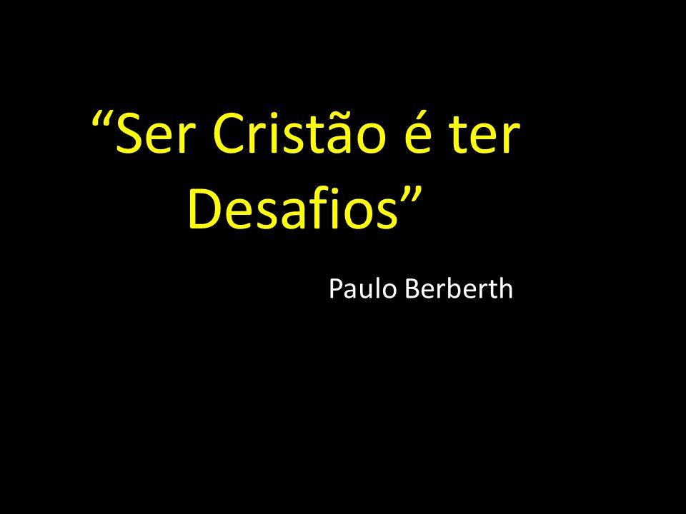 Ser Cristão é ter Desafios Paulo Berberth