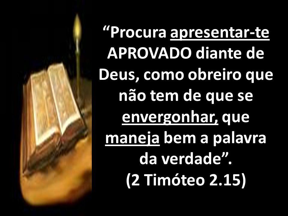 O 1º DESAFIO é Apresentar-se Aprovado Procura apresentar-te Aprovado diante de Deus...