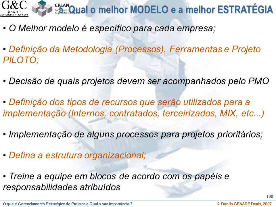 O que é Gerenciamento Estratégico de Projetos e Qual a sua importância ? © Danilo GENARE Denis, 2007 100 5. Qual o melhor MODELO e a melhor ESTRATÉGIA