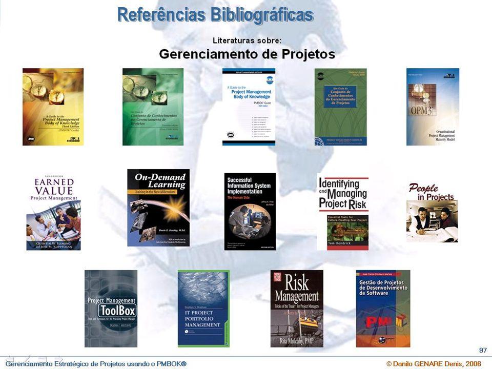 O que é Gerenciamento Estratégico de Projetos e Qual a sua importância ? © Danilo GENARE Denis, 2007 111 Referências Bibliográficas