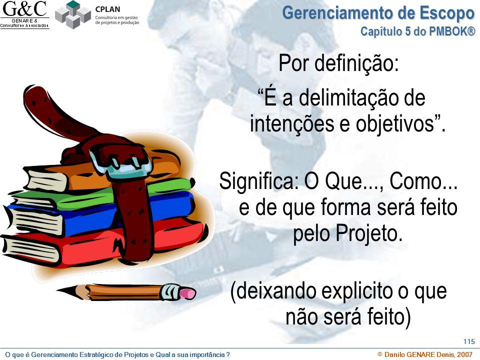 O que é Gerenciamento Estratégico de Projetos e Qual a sua importância ? © Danilo GENARE Denis, 2007 115 Gerenciamento de Escopo Capítulo 5 do PMBOK®