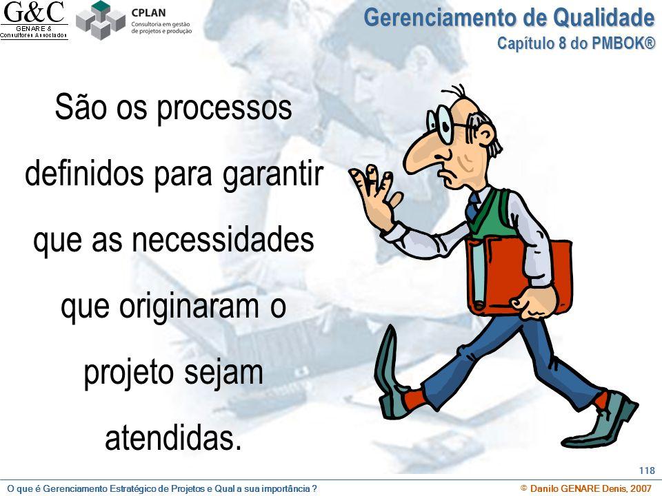 O que é Gerenciamento Estratégico de Projetos e Qual a sua importância ? © Danilo GENARE Denis, 2007 118 Gerenciamento de Qualidade Capítulo 8 do PMBO
