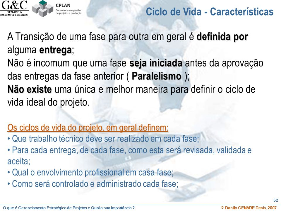 O que é Gerenciamento Estratégico de Projetos e Qual a sua importância ? © Danilo GENARE Denis, 2007 52 Ciclo de Vida - Características definida por e