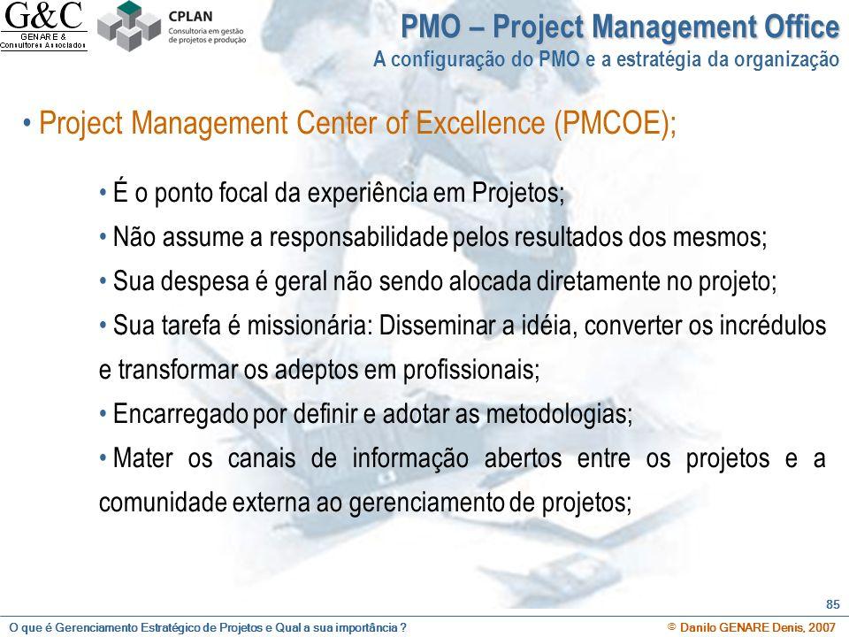 O que é Gerenciamento Estratégico de Projetos e Qual a sua importância ? © Danilo GENARE Denis, 2007 85 PMO – Project Management Office A configuração