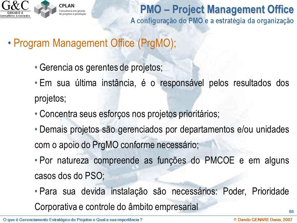 O que é Gerenciamento Estratégico de Projetos e Qual a sua importância ? © Danilo GENARE Denis, 2007 86 PMO – Project Management Office A configuração
