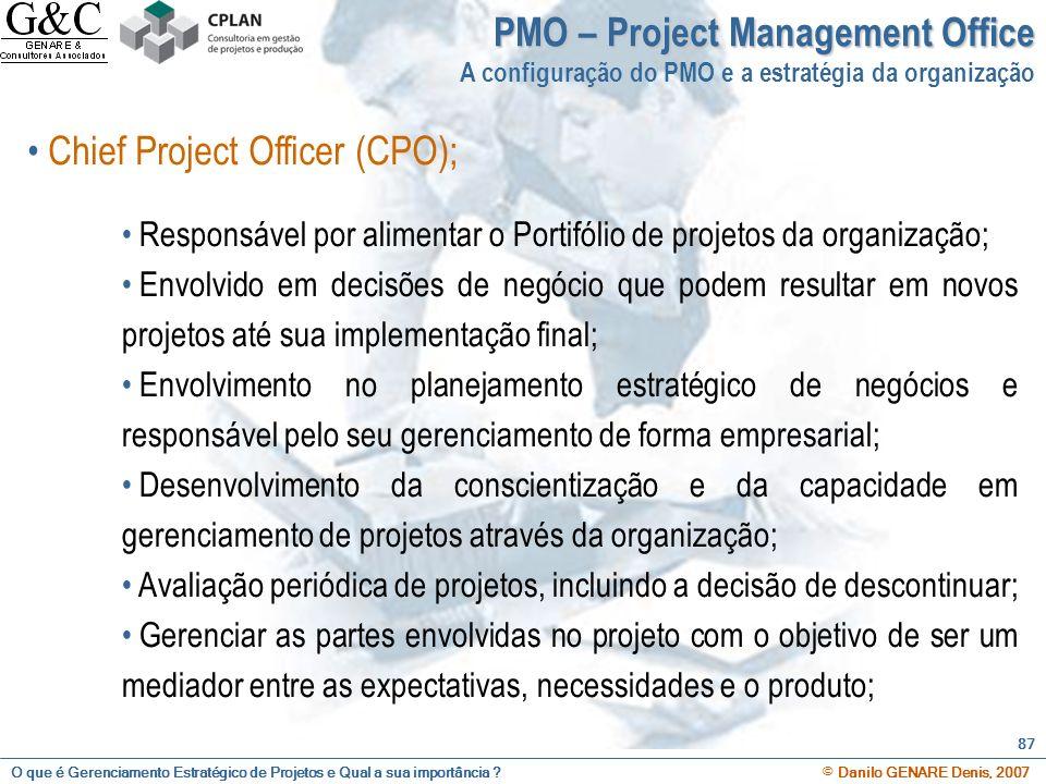 O que é Gerenciamento Estratégico de Projetos e Qual a sua importância ? © Danilo GENARE Denis, 2007 87 PMO – Project Management Office A configuração