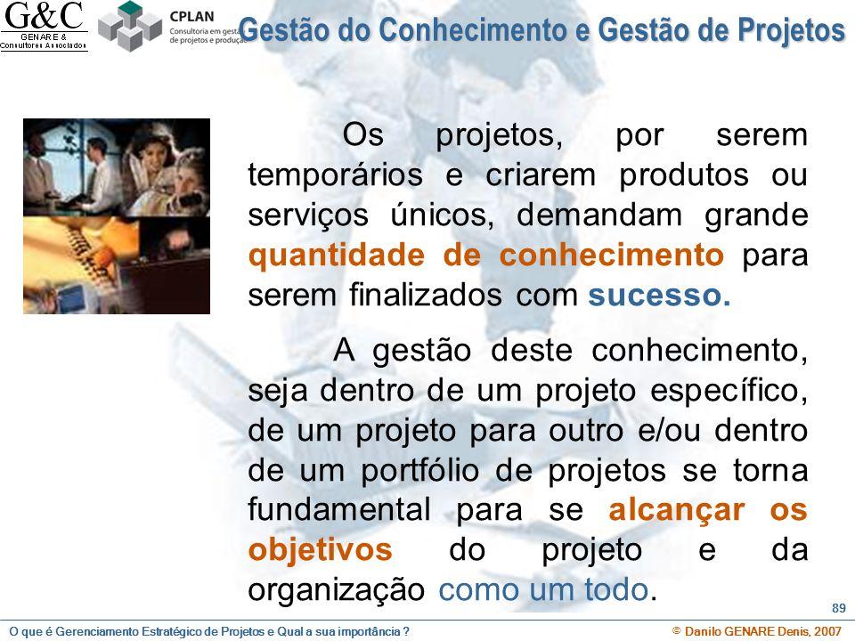 O que é Gerenciamento Estratégico de Projetos e Qual a sua importância ? © Danilo GENARE Denis, 2007 89 Os projetos, por serem temporários e criarem p