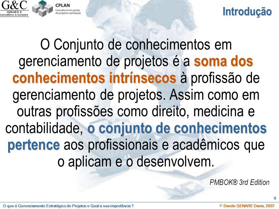 O que é Gerenciamento Estratégico de Projetos e Qual a sua importância ? © Danilo GENARE Denis, 2007 9 Introdução soma dos conhecimentos intrínsecos o