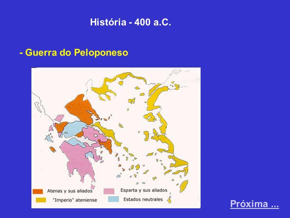 História - 400 a.C. - Guerra do Peloponeso Próxima...