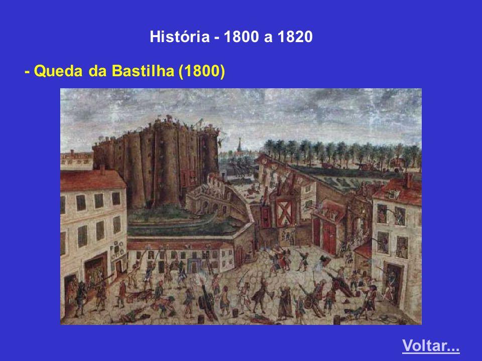 História - 1800 a 1820 - Queda da Bastilha (1800) Voltar...