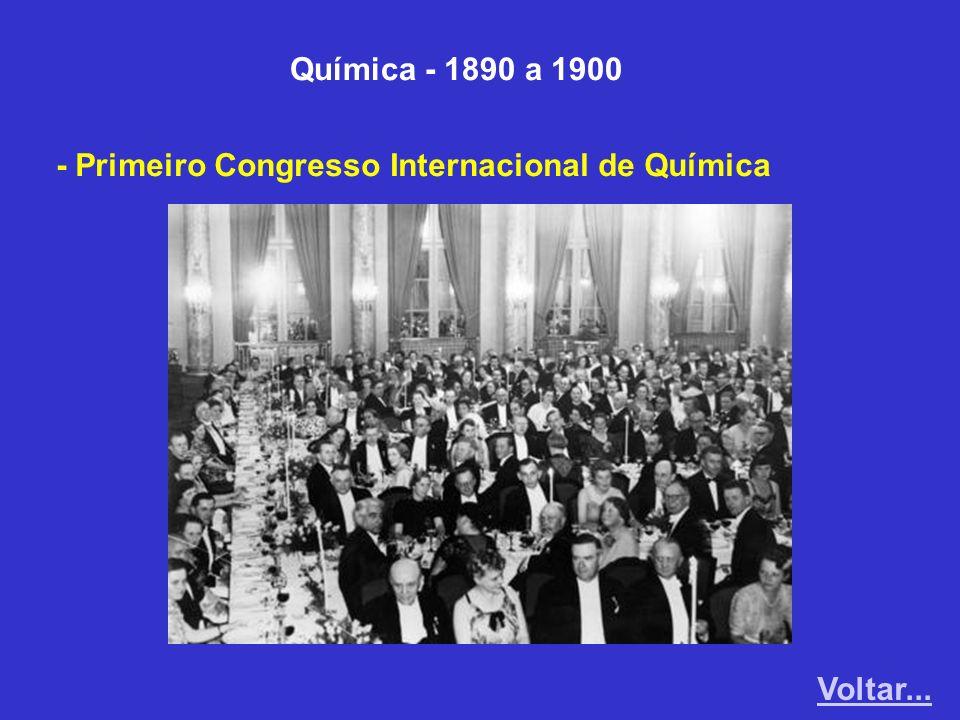 Química - 1890 a 1900 - Primeiro Congresso Internacional de Química Voltar...