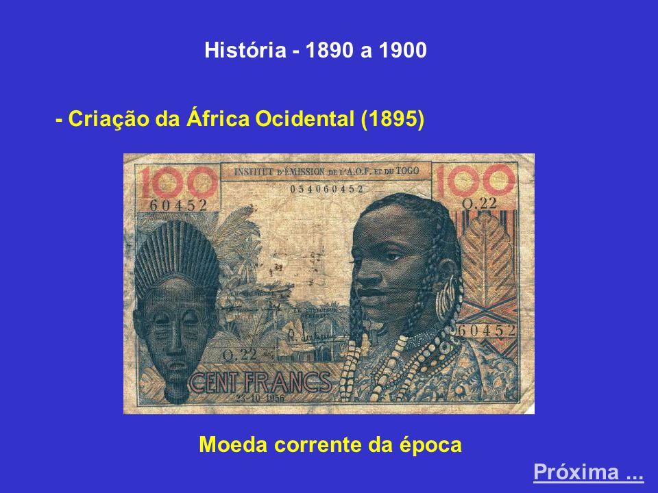História - 1890 a 1900 - Criação da África Ocidental (1895) Moeda corrente da época Próxima...