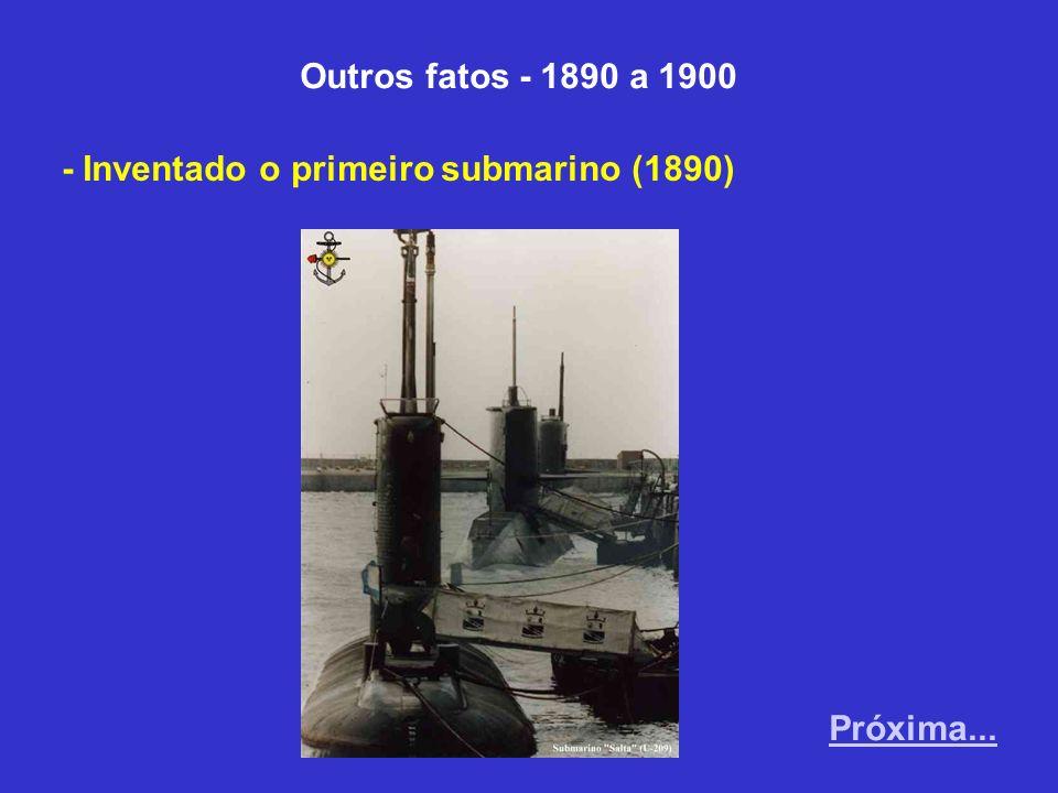 Outros fatos - 1890 a 1900 - Inventado o primeiro submarino (1890) Próxima...