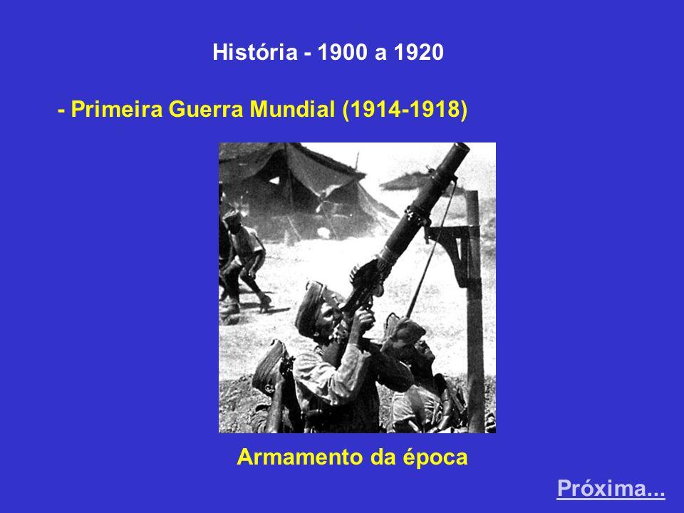 História - 1900 a 1920 - Primeira Guerra Mundial (1914-1918) Armamento da época Próxima...