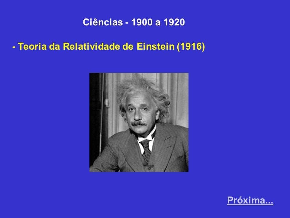 Ciências - 1900 a 1920 - Teoria da Relatividade de Einstein (1916) Próxima...