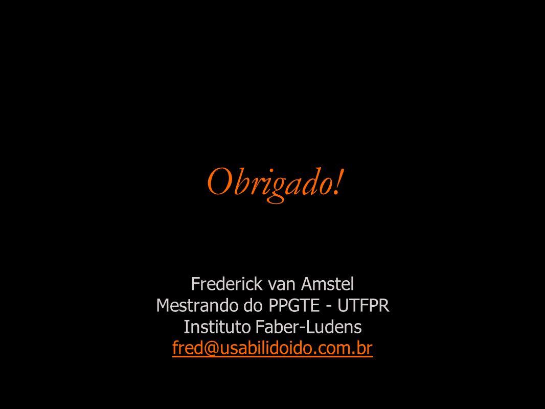 Obrigado! Frederick van Amstel Mestrando do PPGTE - UTFPR Instituto Faber-Ludens fred@usabilidoido.com.br