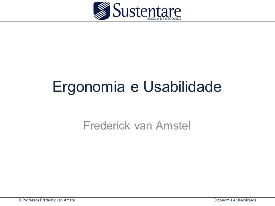 © Professor Frederick van Amstel Ergonomia e Usabilidade Objetivo da disciplina Capacitar o estudante para realizar avaliações de interfaces e produtos baseada nos princípios de Ergonomia e Usabilidade.