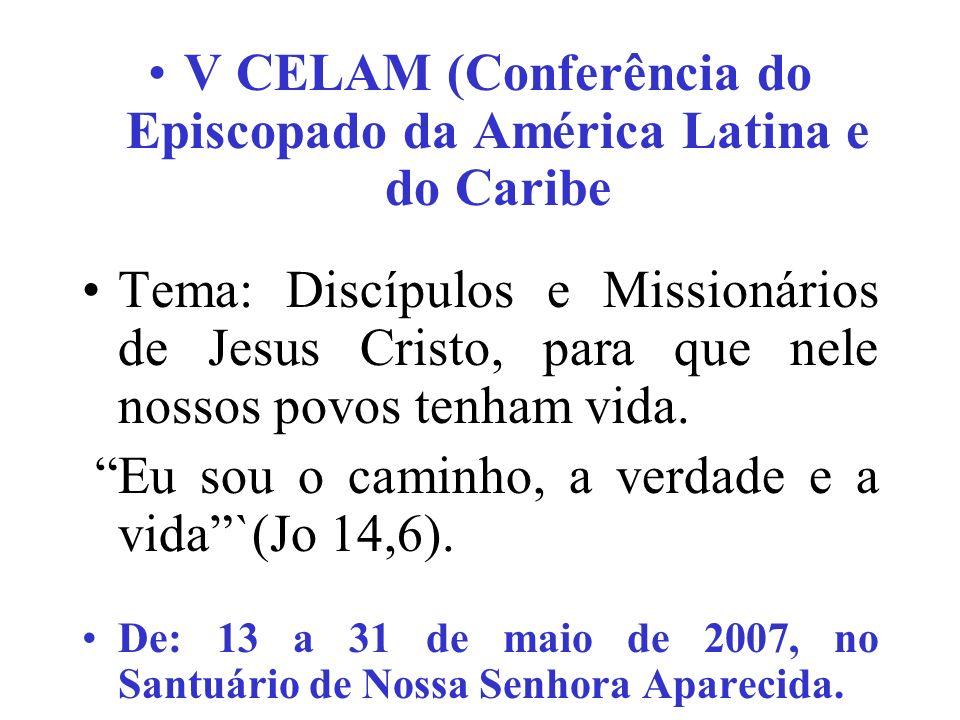 V CELAM (Conferência do Episcopado da América Latina e do Caribe Tema: Discípulos e Missionários de Jesus Cristo, para que nele nossos povos tenham vi