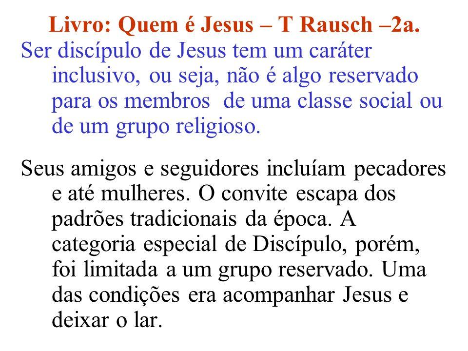 Livro: Quem é Jesus – T Rausch –2a. Ser discípulo de Jesus tem um caráter inclusivo, ou seja, não é algo reservado para os membros de uma classe socia