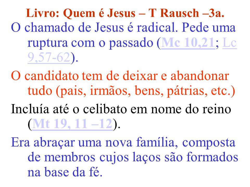 Livro: Quem é Jesus – T Rausch –3a. O chamado de Jesus é radical. Pede uma ruptura com o passado (Mc 10,21; Lc 9,57-62).Mc 10,21Lc 9,57-62 O candidato
