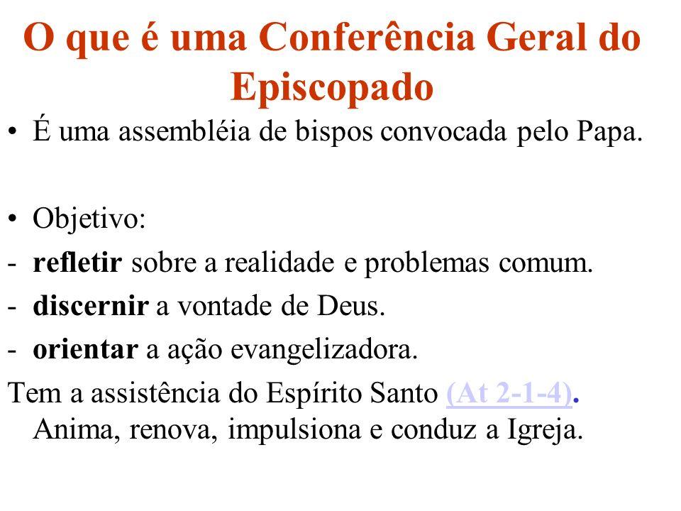 O que é uma Conferência Geral do Episcopado É uma assembléia de bispos convocada pelo Papa. Objetivo: -refletir sobre a realidade e problemas comum. -
