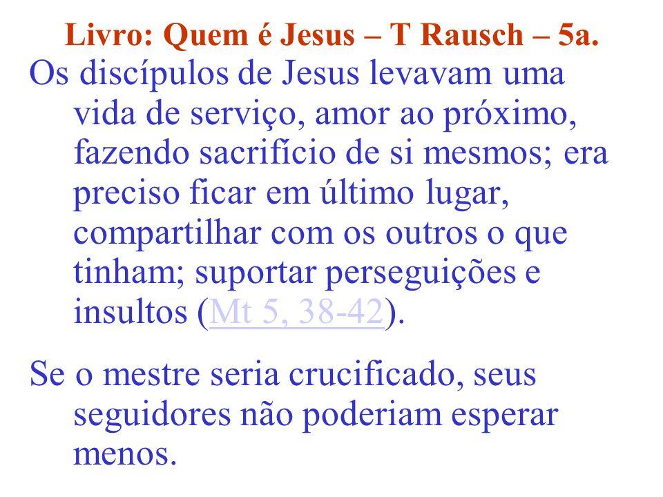 Livro: Quem é Jesus – T Rausch – 5a. Os discípulos de Jesus levavam uma vida de serviço, amor ao próximo, fazendo sacrifício de si mesmos; era preciso