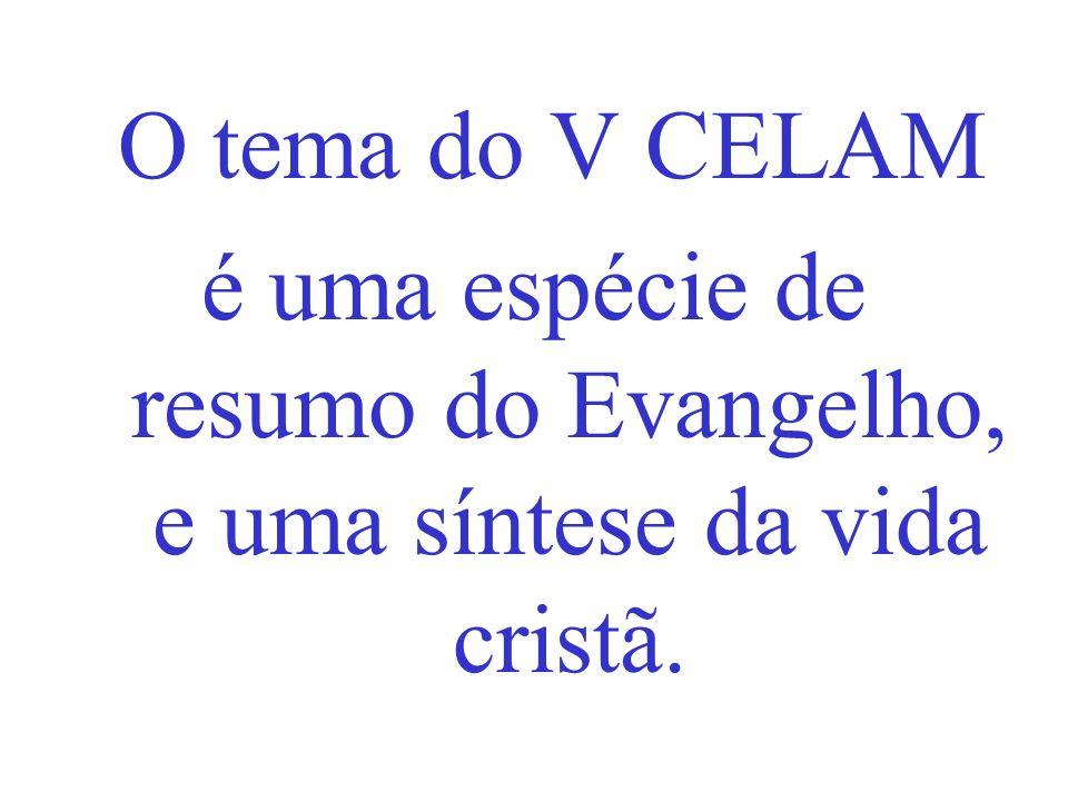 O tema do V CELAM é uma espécie de resumo do Evangelho, e uma síntese da vida cristã.
