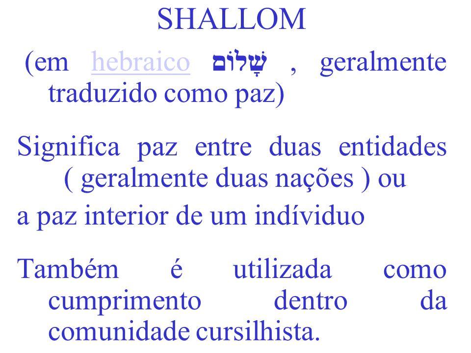 SHALLOM (em hebraico שָׁלוֹם, geralmente traduzido como paz)hebraico Significa paz entre duas entidades ( geralmente duas nações ) ou a paz interior d