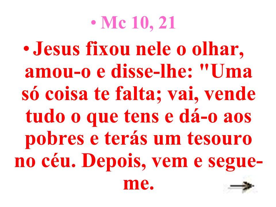 Mc 10, 21 Jesus fixou nele o olhar, amou-o e disse-lhe: