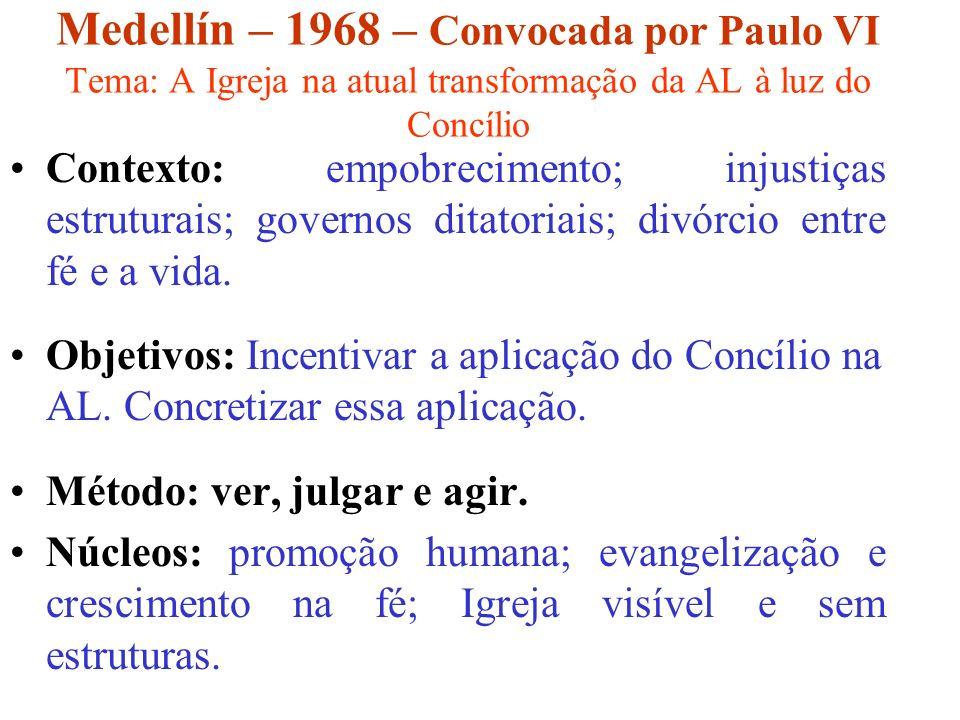 Medellín – 1968 – Convocada por Paulo VI Tema: A Igreja na atual transformação da AL à luz do Concílio Contexto: empobrecimento; injustiças estruturai
