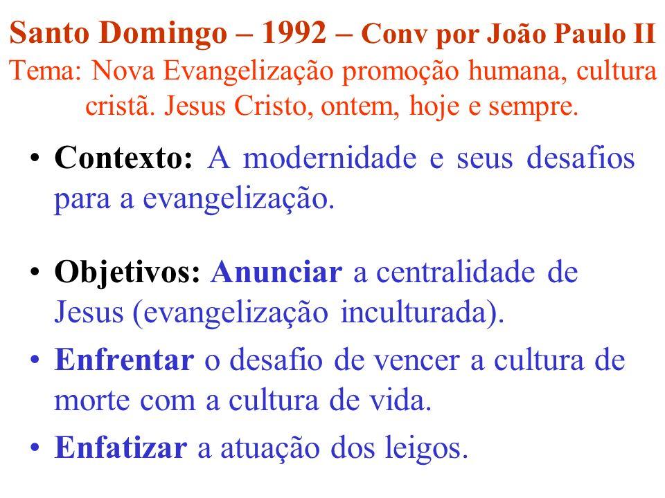 Santo Domingo – 1992 – Conv por João Paulo II Tema: Nova Evangelização promoção humana, cultura cristã. Jesus Cristo, ontem, hoje e sempre. Contexto: