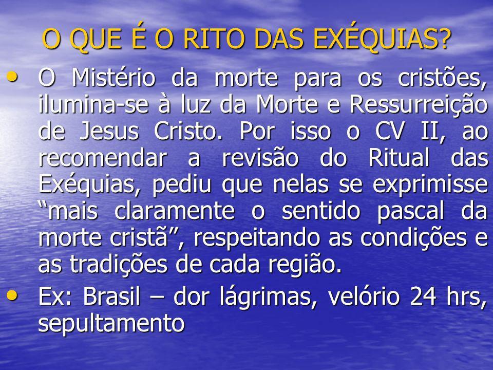 O QUE É O RITO DAS EXÉQUIAS? O Mistério da morte para os cristões, ilumina-se à luz da Morte e Ressurreição de Jesus Cristo. Por isso o CV II, ao reco