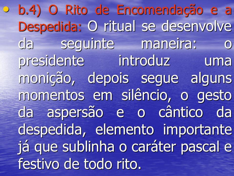 b.4) O Rito de Encomendação e a Despedida: O ritual se desenvolve da seguinte maneira: o presidente introduz uma monição, depois segue alguns momentos