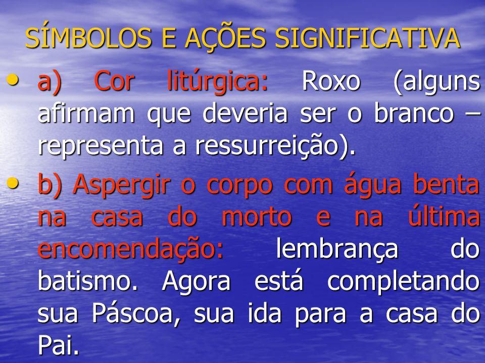 SÍMBOLOS E AÇÕES SIGNIFICATIVA a) Cor litúrgica: Roxo (alguns afirmam que deveria ser o branco – representa a ressurreição). a) Cor litúrgica: Roxo (a