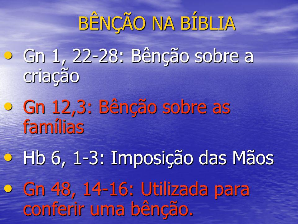 BÊNÇÃO NA BÍBLIA Gn 1, 22-28: Bênção sobre a criação Gn 1, 22-28: Bênção sobre a criação Gn 12,3: Bênção sobre as famílias Gn 12,3: Bênção sobre as fa