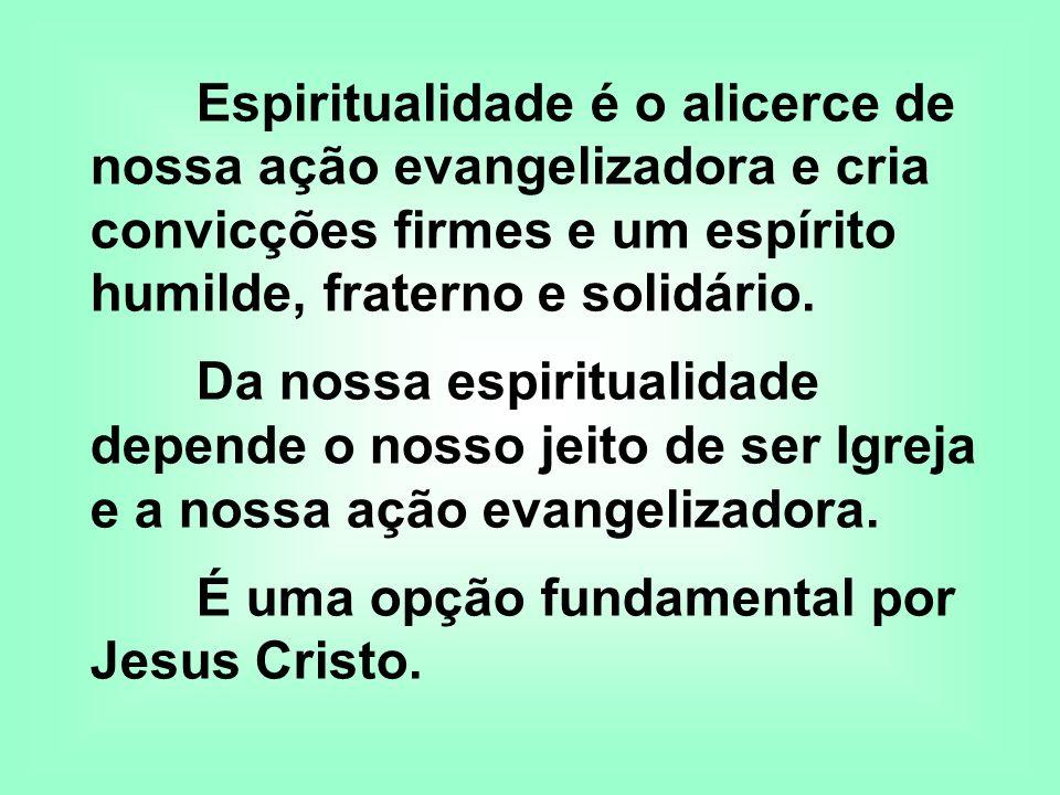 Espiritualidade é o alicerce de nossa ação evangelizadora e cria convicções firmes e um espírito humilde, fraterno e solidário. Da nossa espiritualida