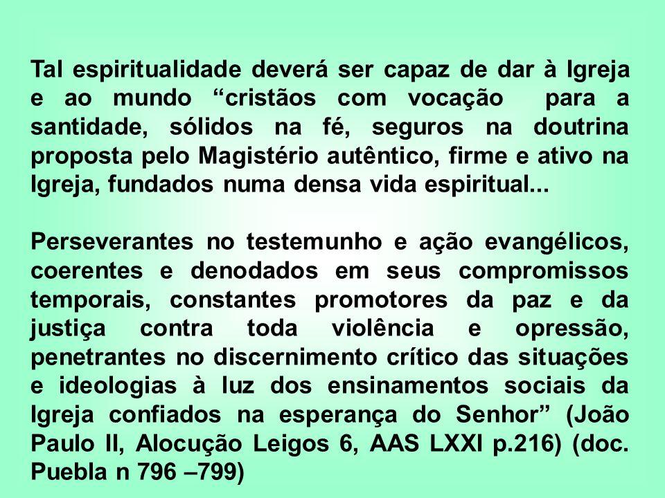 Tal espiritualidade deverá ser capaz de dar à Igreja e ao mundo cristãos com vocação para a santidade, sólidos na fé, seguros na doutrina proposta pel