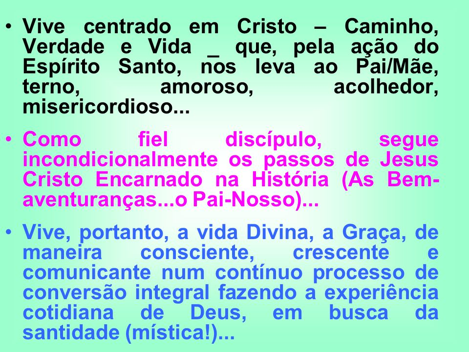 Vive centrado em Cristo – Caminho, Verdade e Vida _ que, pela ação do Espírito Santo, nos leva ao Pai/Mãe, terno, amoroso, acolhedor, misericordioso..