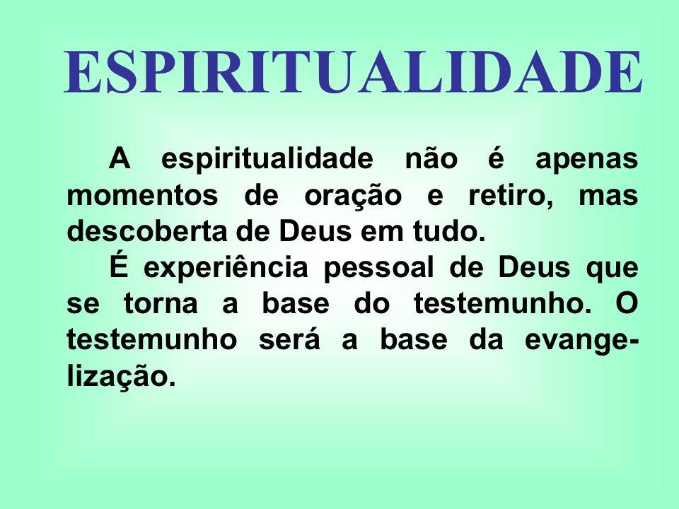 A espiritualidade não é apenas momentos de oração e retiro, mas descoberta de Deus em tudo. É experiência pessoal de Deus que se torna a base do teste
