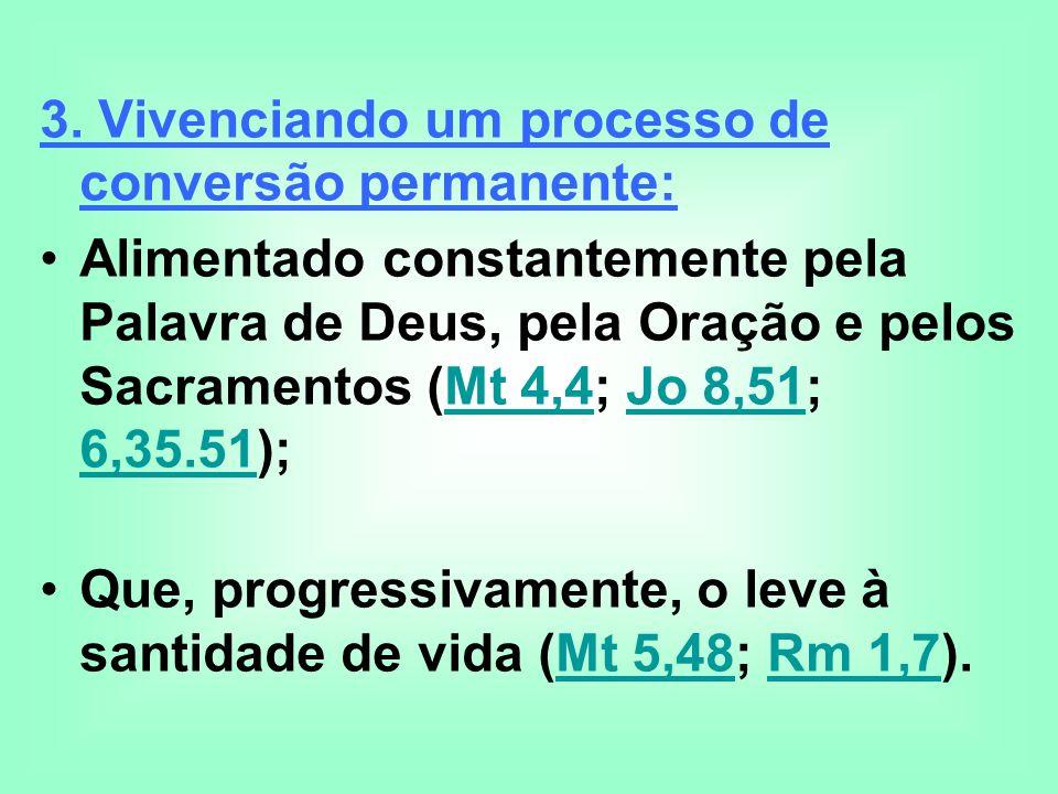 3. Vivenciando um processo de conversão permanente: Alimentado constantemente pela Palavra de Deus, pela Oração e pelos Sacramentos (Mt 4,4; Jo 8,51;