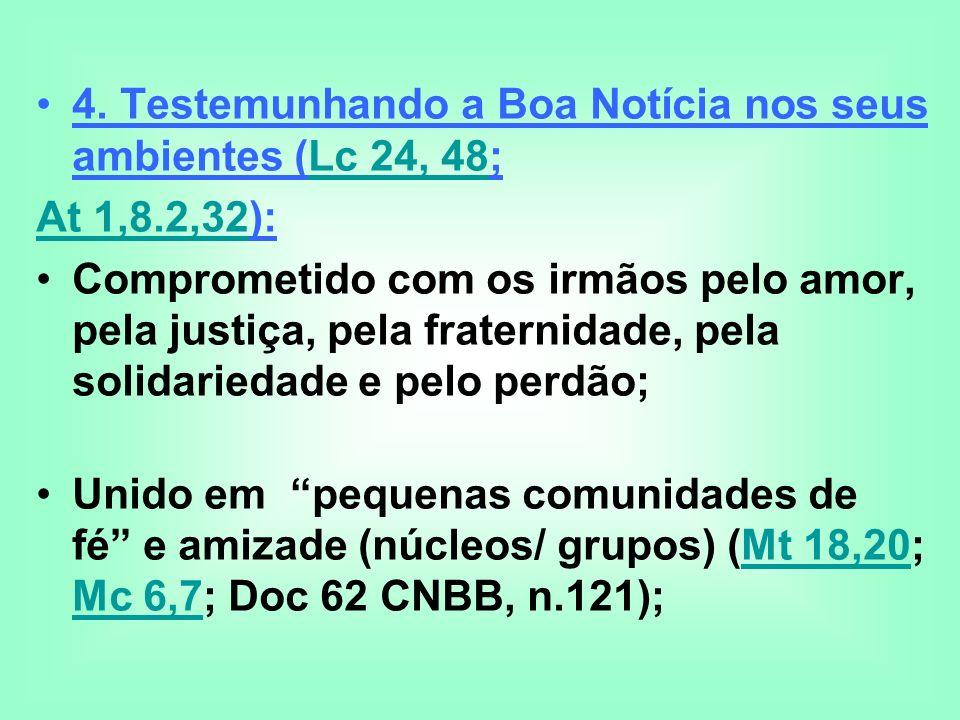 4. Testemunhando a Boa Notícia nos seus ambientes (Lc 24, 48;Lc 24, 48 At 1,8.2,32At 1,8.2,32): Comprometido com os irmãos pelo amor, pela justiça, pe