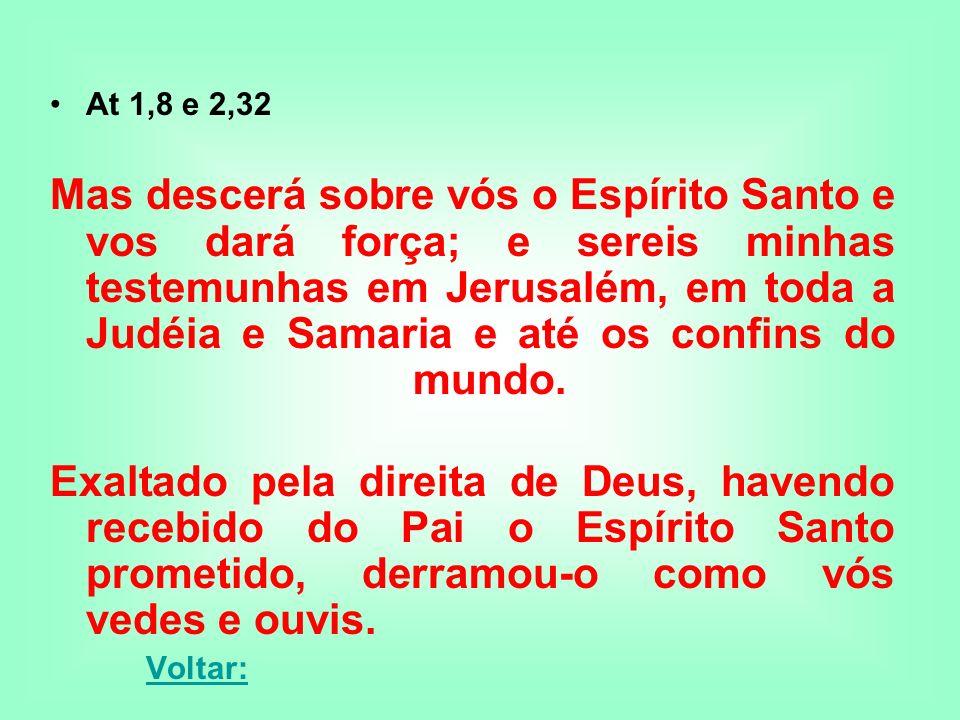 At 1,8 e 2,32 Mas descerá sobre vós o Espírito Santo e vos dará força; e sereis minhas testemunhas em Jerusalém, em toda a Judéia e Samaria e até os c