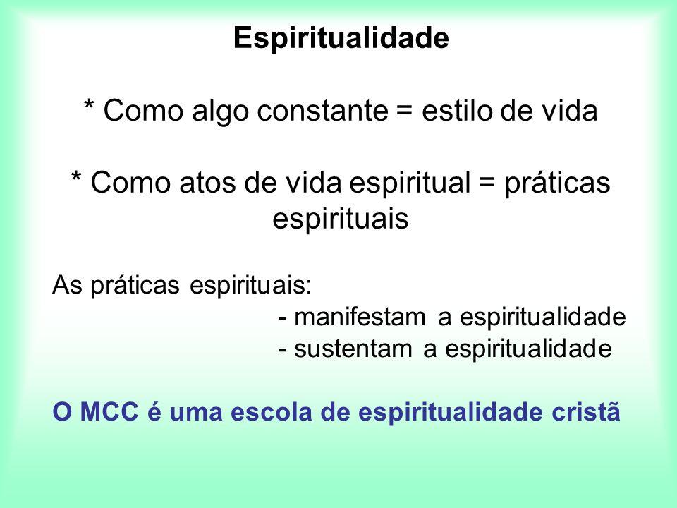 Espiritualidade * Como algo constante = estilo de vida * Como atos de vida espiritual = práticas espirituais As práticas espirituais: - manifestam a e