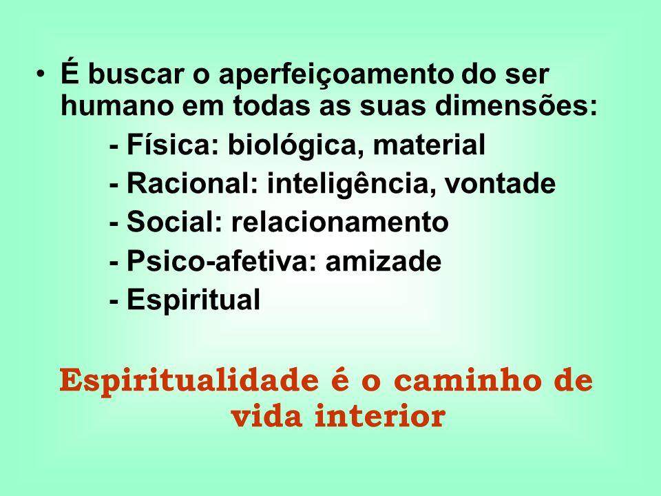É buscar o aperfeiçoamento do ser humano em todas as suas dimensões: - Física: biológica, material - Racional: inteligência, vontade - Social: relacio