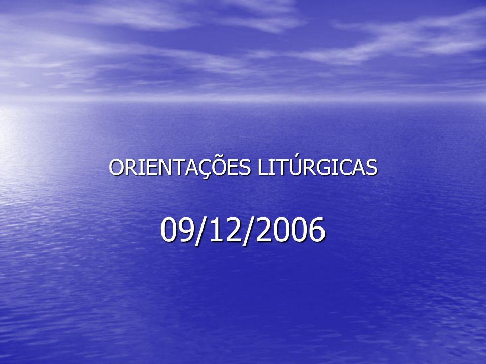 ORIENTAÇÕES LITÚRGICAS 09/12/2006