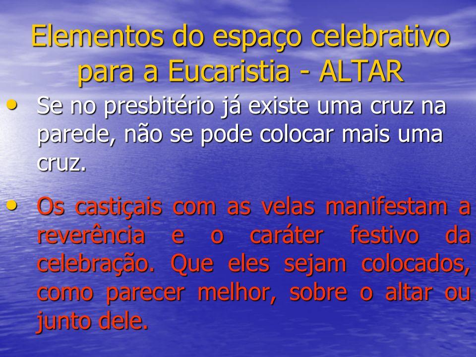 Elementos do espaço celebrativo para a Eucaristia - ALTAR Se no presbitério já existe uma cruz na parede, não se pode colocar mais uma cruz. Se no pre