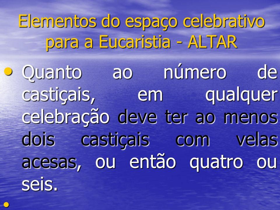 Elementos do espaço celebrativo para a Eucaristia - ALTAR Quanto ao número de castiçais, em qualquer celebração deve ter ao menos dois castiçais com v