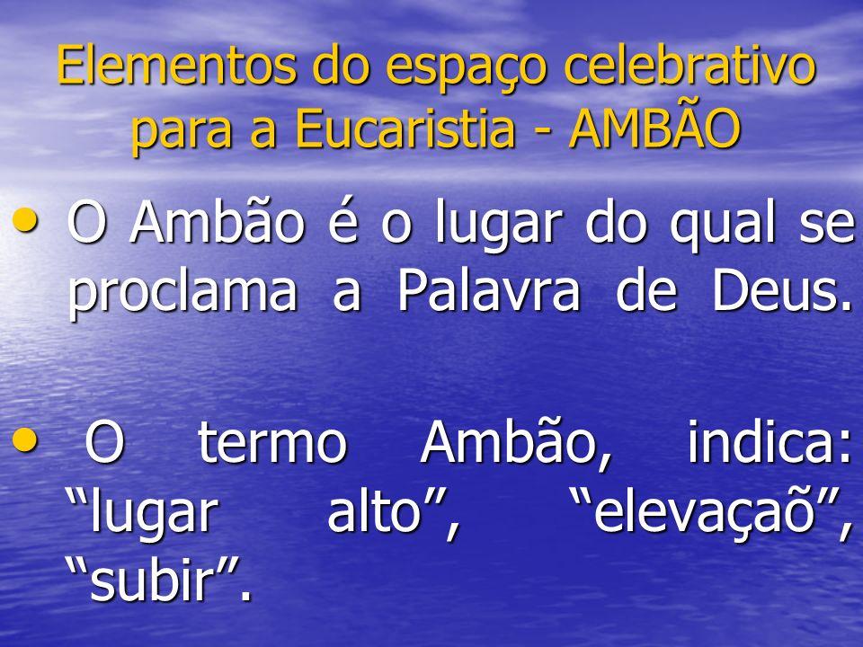 Elementos do espaço celebrativo para a Eucaristia - AMBÃO O Ambão é o lugar do qual se proclama a Palavra de Deus. O Ambão é o lugar do qual se procla